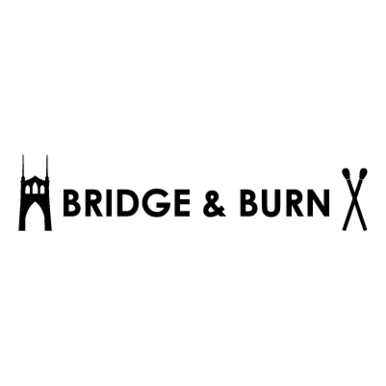 BRIDGE & BURN