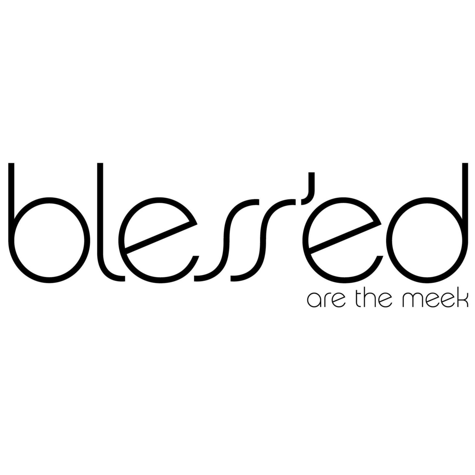 bless'ed are the meek