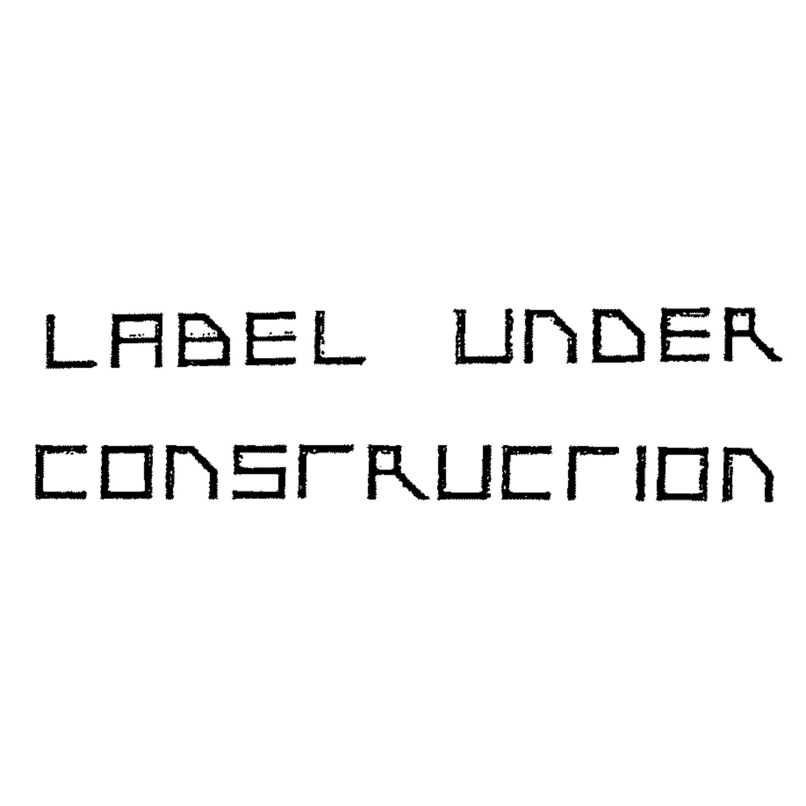 LABEL UNDER CONSTRUCTION