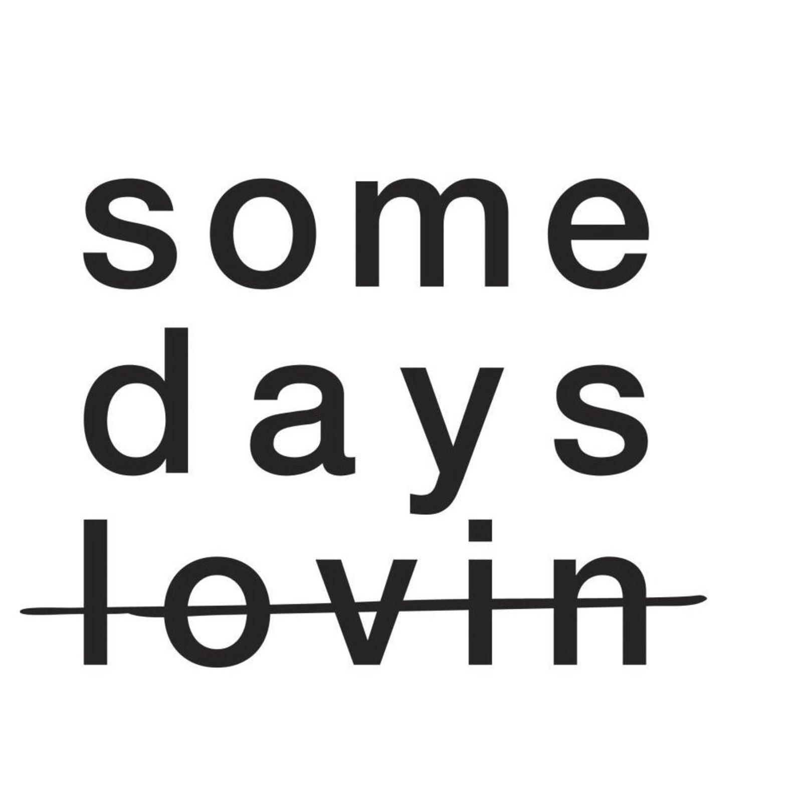 Somedays Lovin'