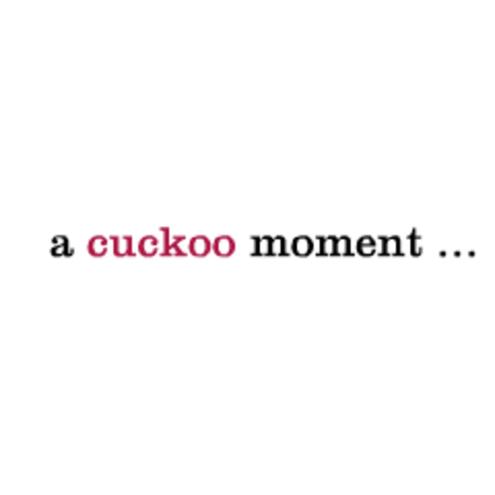 a cuckoo moment